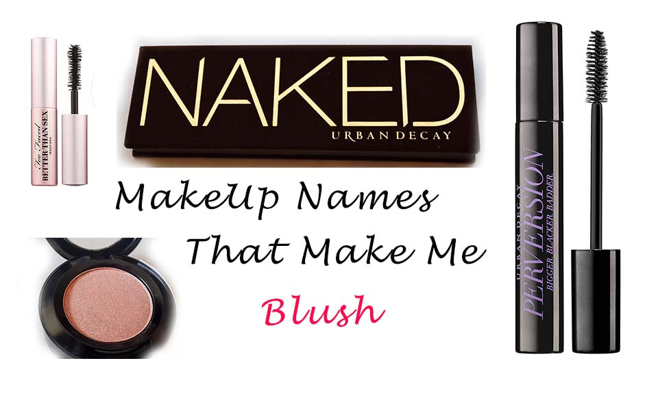 Make Up Names That Make Me Blush